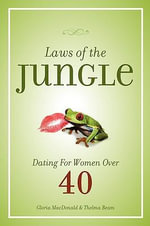 Laws of the Jungle : Dating for Women Over 40 - Gloria MacDonald
