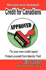 Credit for Canadians : Fix Your Own Credit Report, Protect Yourself from Identity Theft - Michel Richard Morley