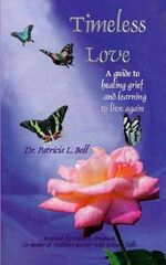 Timeless Love : A Guide to Healing Grief and Learning to Live Again - Patricia L. Bell