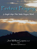 Perfect Praying : 5 Simple Steps That Make Prayers Work - Jon, William Lopez
