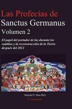 Las Profecias de Sanctus Germanus Volumen 2 : El Papel del Portador de Luz Durante Los Cambios y La Reconstruccion de La Tierra Despues del 2012 - Michael P Mau