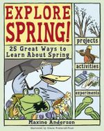 Explore Spring! : 25 Great Ways to Learn About Spring - Maxine Anderson