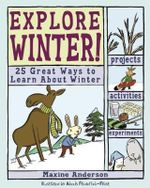 Explore Winter! : 25 Great Ways to Learn About Winter - Maxine Anderson