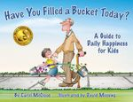 Have You Filled a Bucket Today? : A Guide to Daily Happiness for Kids - Carol McCloud