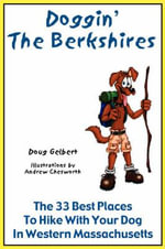 Doggin' the Berkshires : The 33 Best Places to Hike with Your Dog in Western Massachusetts - Doug Gelbert