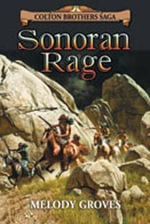 Sonoran Rage : A Colton Brothers Saga, No. 2 - Melody Groves