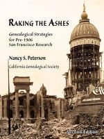 Raking the Ashes, Genealogical Strategies for Pre-1906 San Francisco Research, Second Edition - Nancy Simons Peterson