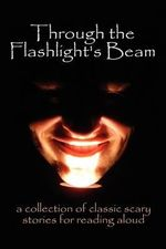 Through the Flashlight S Beam : A Collection of Classic Scary Stories for Reading Aloud - Edgar Allan Poe