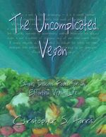 The Uncomplicated Vegan : Simple, Delicious Foods for an Effortless Vegan Life - Christopher S Harris