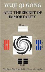 Wuji Qi Gong and the Secret of Immortality - Stephen Bennett Elliott