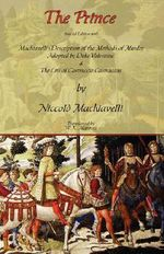 The Prince - Special Edition with Machiavelli's Description of the Methods of Murder Adopted by Duke Valentino & the Life of Castruccio Castracani - Niccolo Machiavelli