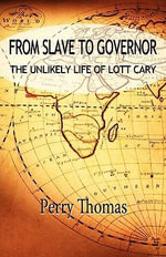 From Slave to Governor : The Unlikely Life of Lott Cary - Perry Thomas