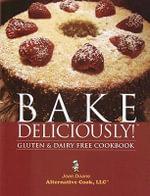 Bake Deliciously! : Gluten & Dairy Free Cookbook - Jean Duane