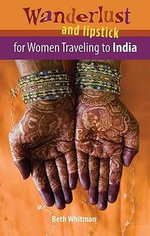 Wanderlust and Lipstick : For Women Traveling to India - Beth Whitman