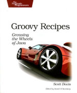 Groovy Recipes : Greasing the Wheels of Java - Scott Davis
