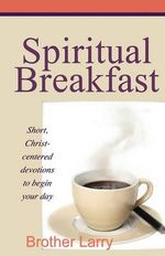 Spiritual Breakfast : Understanding Who You Are in Christ - Larry V Silver