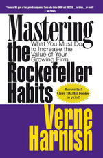 Mastering the Rockefeller Habits : What You Must Do to Increase the Value of Your Growing Firm - Verne Harnish