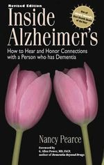 Inside Alzheimer's : How to Hear and Honor Connections With a Person Who Has Dementia - Nancy D Pearce