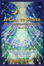 A Call to Power : The Grandmothers Speak - Sharon McErlane