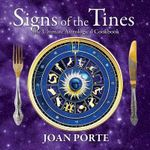 Signs of the Tines : The Ultimate Astrological Cookbook - Joan Porte