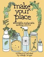 Make Your Place : Affordable, Sustainable Nesting Skills - Raleigh Briggs
