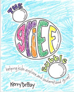 The Grief Bubble - Helping Kids Explore and Understand Grief - Kerry DeBay