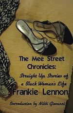 The Mee Street Chronicles : Straight Up Stories of a Black Woman's Life - Frankie Lennon