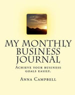 My Monthly Business Journal : Acheiving Your Business Goals. - Anna Campbell