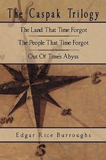 The Caspak Trilogy : The Land That Time Forgot, The People That Time Forgot, Out Of Time's Abyss - Edgar Rice Burroughs
