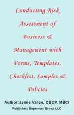 Conducting Risk Assessment of Business & Management with Forms, Templates, Checklist, Samples and Policies - Jamie, McCafferty