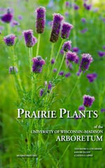 Prairie Plants of the University of Wisconsin-Madison Arboretum : Including Horsetails, Ferns, Rushes, Sedges, Grasses, Shrubs, Vines, Weeds, and Wildflowers - Theodore S. Cochrane