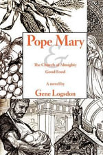 Pope Mary : & The Church of Almighty Good Food - Gene Logsdon