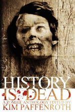 History Is Dead : A Zombie Anthology