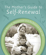The Mother's Guide to Self-Renewal : How to Reclaim, Rejuvenate and Re-Balance Your Life - Renee Peterson Trudeau