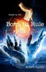 Born to Rule : Overcoming in the Midst of Chaos - Robert Farrier