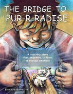 The Bridge to Pur-R-Radise : A Teaching Story That Empowers Children to Manage Emotion - Ellen Gordon