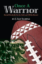 Once a Warrior : Hawaii Football, on the Field and Off the Record - J Ian Sample