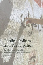 Publics, Politics, and Participation : Locating the Public Sphere in the Middle East and North Africa