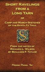 Short Ravelings from a Long Yarn - Benjamin F Taylor