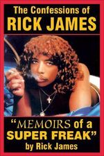 Confessions of Rick James : Memoirs of a Super Freak - Rick James