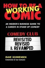 How to Be a Working Comic : An Insider's Business Guide to a Career in Stand-Up Comedy - Dave Schwensen