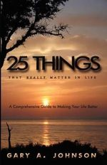 25 Things That Really Matter in Life - Gary A Johnson
