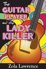 The Guitar Player & the Lady Killer : Partially Inspired by the 1976 Chicago Columbo Murders - Zola Lawrence