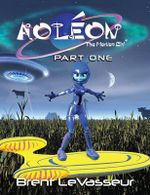 Aoleon the Martian Girl : Science Fiction Saga - Part 1 First Contact - Brent Levasseur