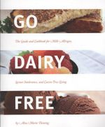Go Dairy Free : The Guide and Cookbook for Milk Allergies, Lactose Intolerance, and Casein-free Living - Alisa Marie Fleming