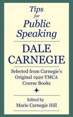 Tips for Public Speaking : Selected from Carnegie's Original 1920 YMCA Course Books - Dale Carnegie