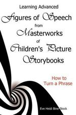 Learning Advanced Figures of Speech from Masterworks of Children's Picture Storybooks : How to Turn a Phrase - Eve Heidi Bine-Stock