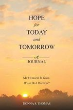 Hope for Today and Tomorrow : My Husband Is Gone. What Do I Do Now? - Donna S Thomas