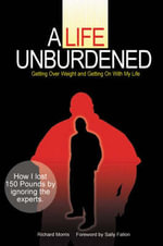 A Life Unburdened : Getting Over Weight and Getting on with My Life - Richard Morris