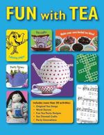 Fun with Tea : Activities for Tea Loving Adults to Share with Their Favorite Young Sippers. - Babette Donaldson